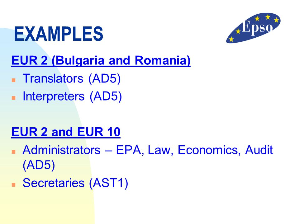 EXAMPLES EUR 2 (Bulgaria and Romania) Translators (AD5)