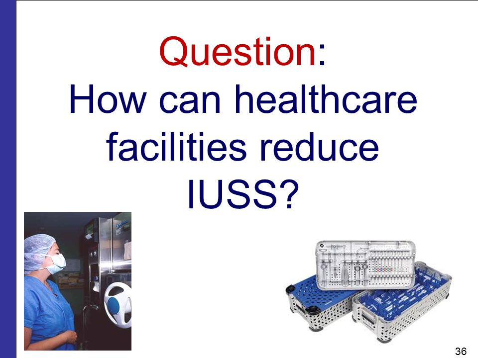 Question: How can healthcare facilities reduce IUSS