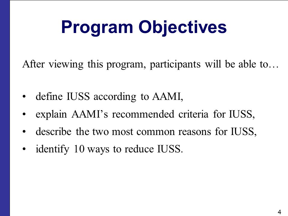 Program Objectives After viewing this program, participants will be able to… define IUSS according to AAMI,