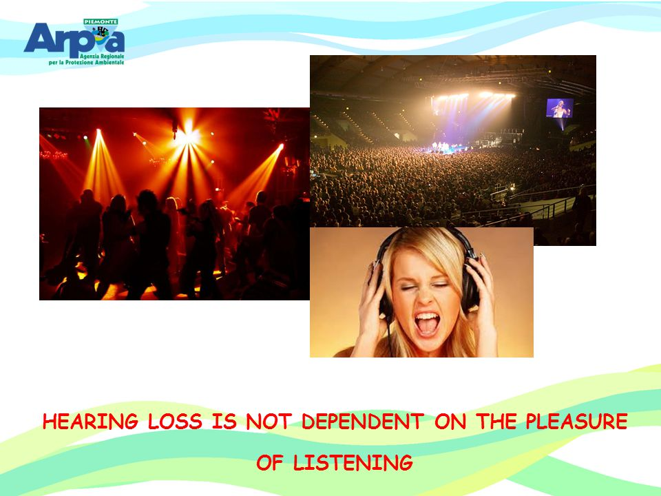HEARING LOSS IS NOT DEPENDENT ON THE PLEASURE OF LISTENING
