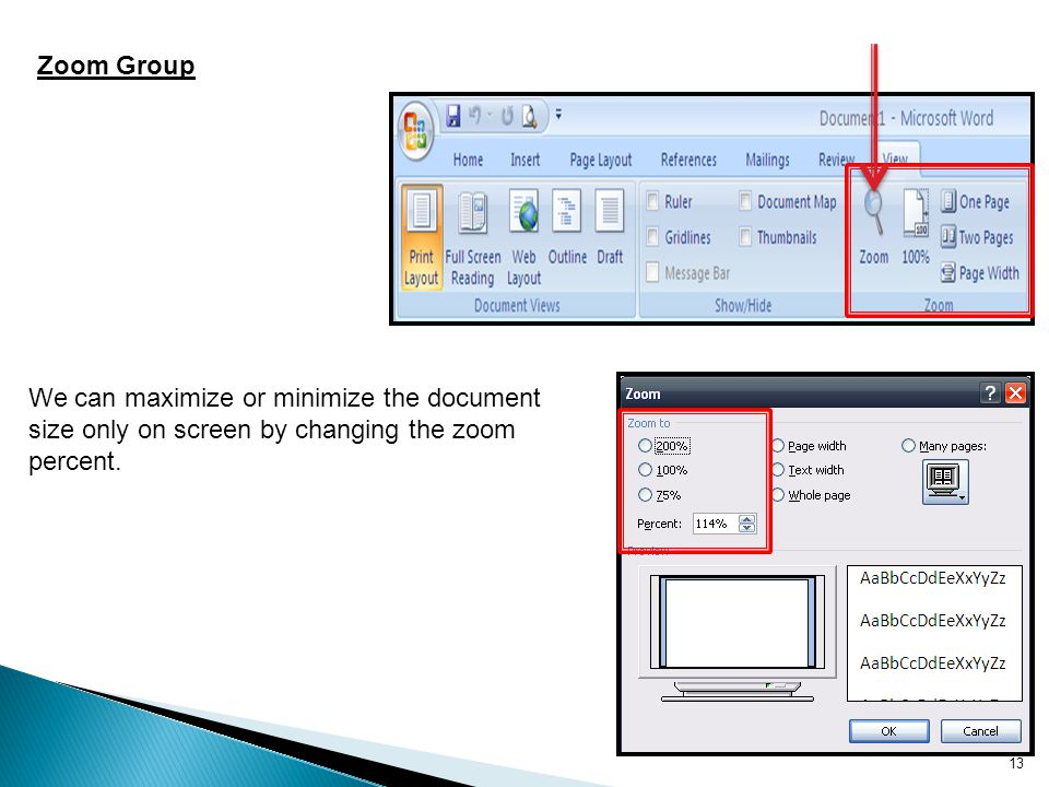 Zoom Group We can maximize or minimize the document size only on screen by changing the zoom percent.