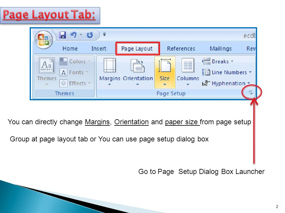 Page Layout Tab: You can directly change Margins, Orientation and paper size from page setup.