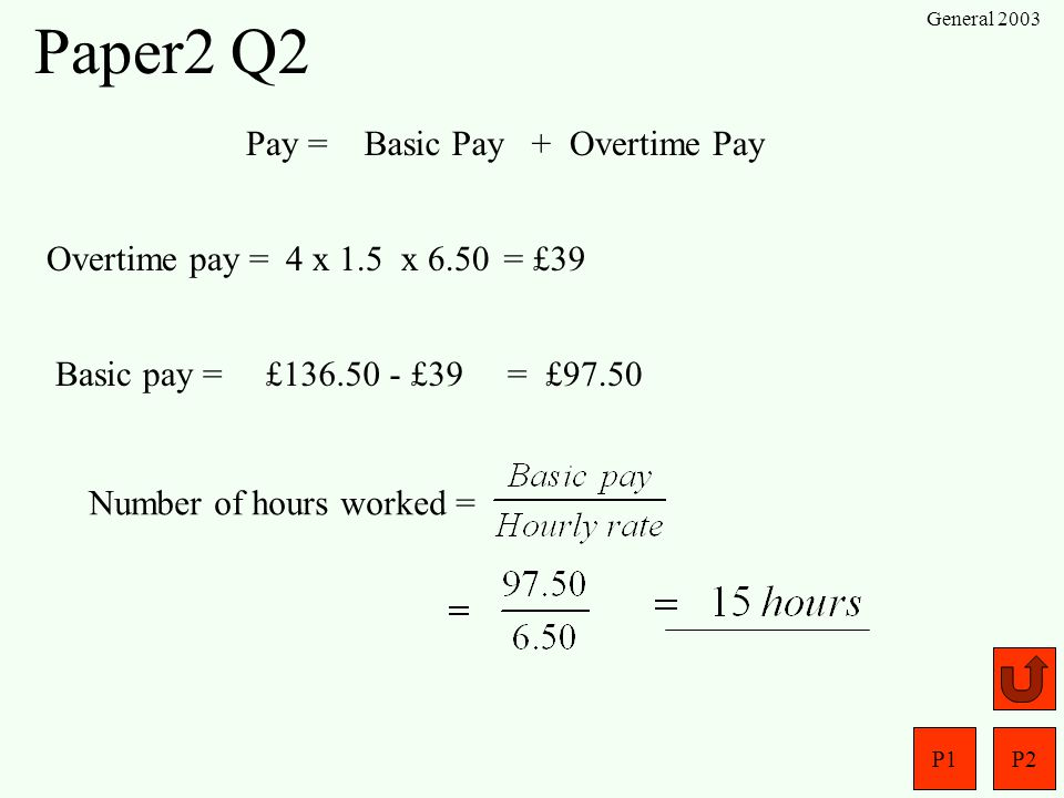 Paper2 Q2 Pay = Basic Pay + Overtime Pay Overtime pay = 4 x 1.5 x 6.50