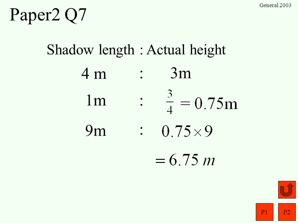 Paper2 Q7 4 m : 3m 1m : 9m : Shadow length : Actual height