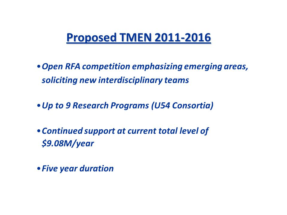 Proposed TMEN 2011-2016 Open RFA competition emphasizing emerging areas, soliciting new interdisciplinary teams.