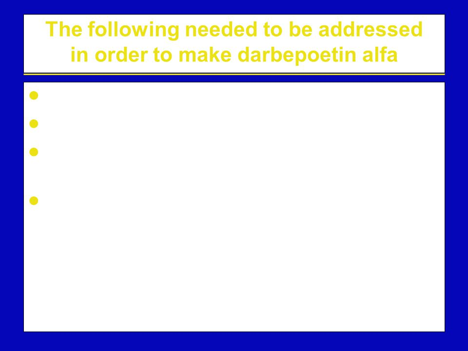 The following needed to be addressed in order to make darbepoetin alfa