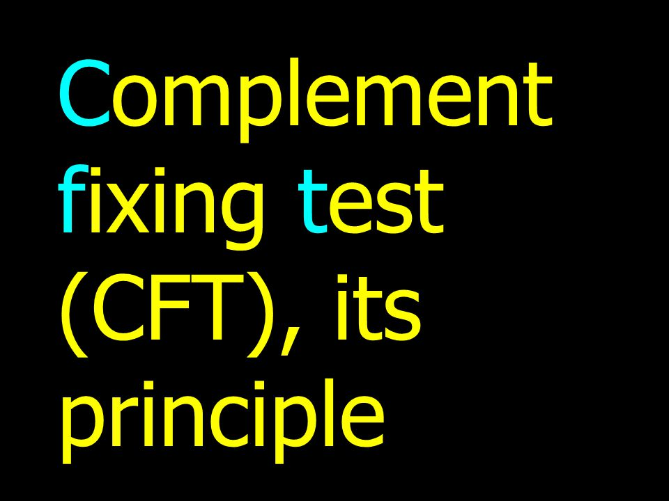 Complement fixing test (CFT), its principle
