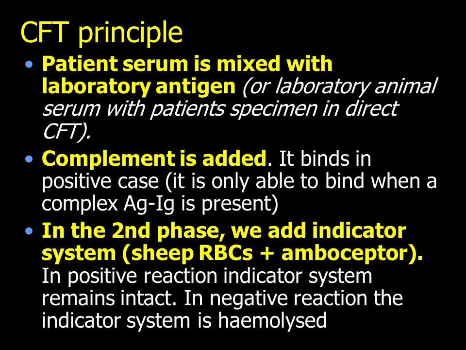 CFT principle Patient serum is mixed with laboratory antigen (or laboratory animal serum with patients specimen in direct CFT).