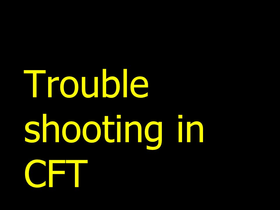 Trouble shooting in CFT