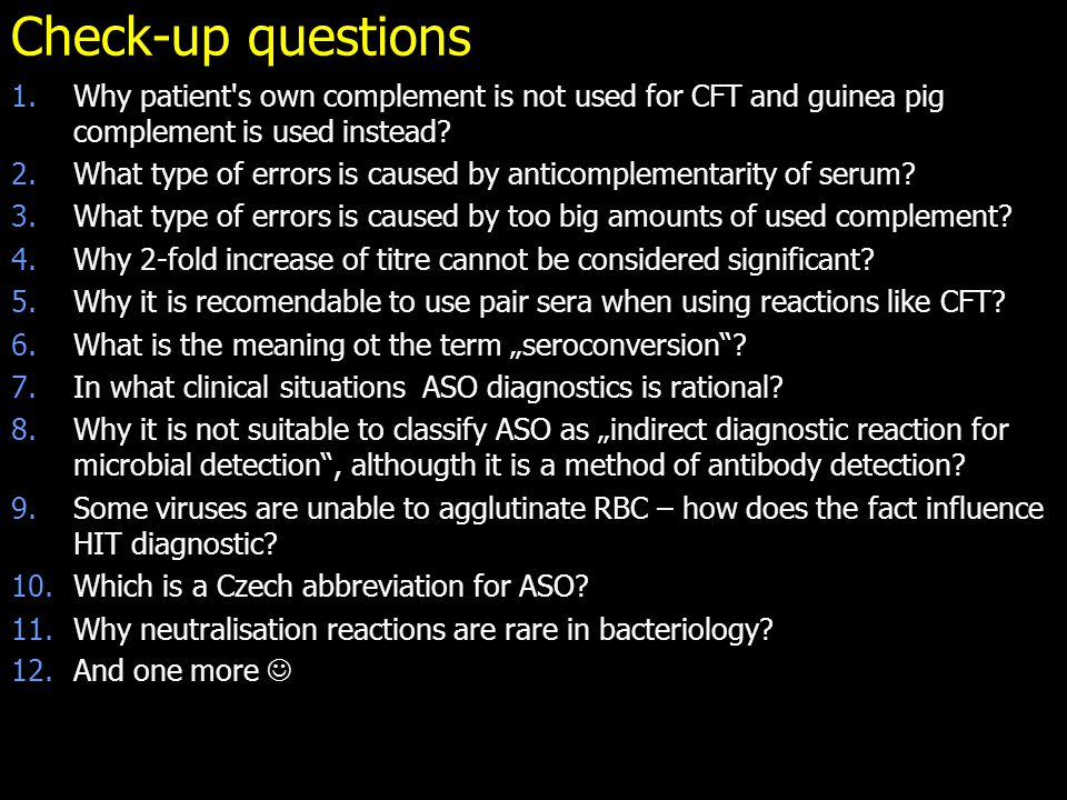 Check-up questions Why patient s own complement is not used for CFT and guinea pig complement is used instead
