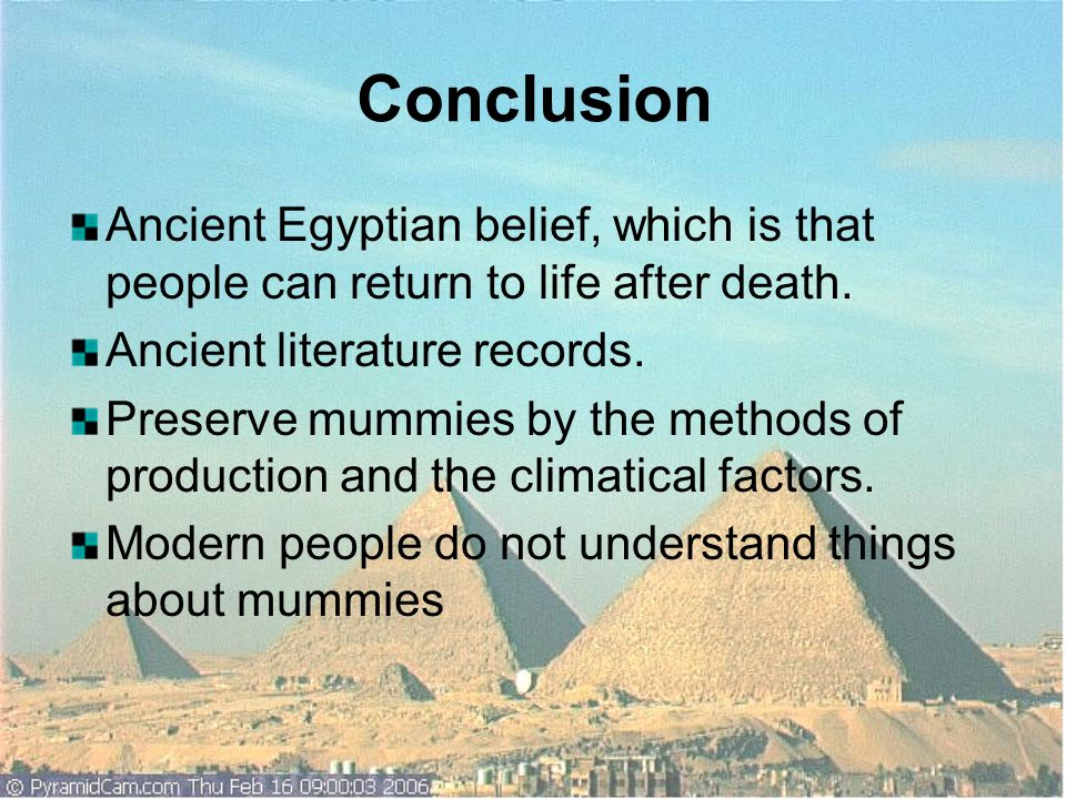 Conclusion Ancient Egyptian belief, which is that people can return to life after death. Ancient literature records.