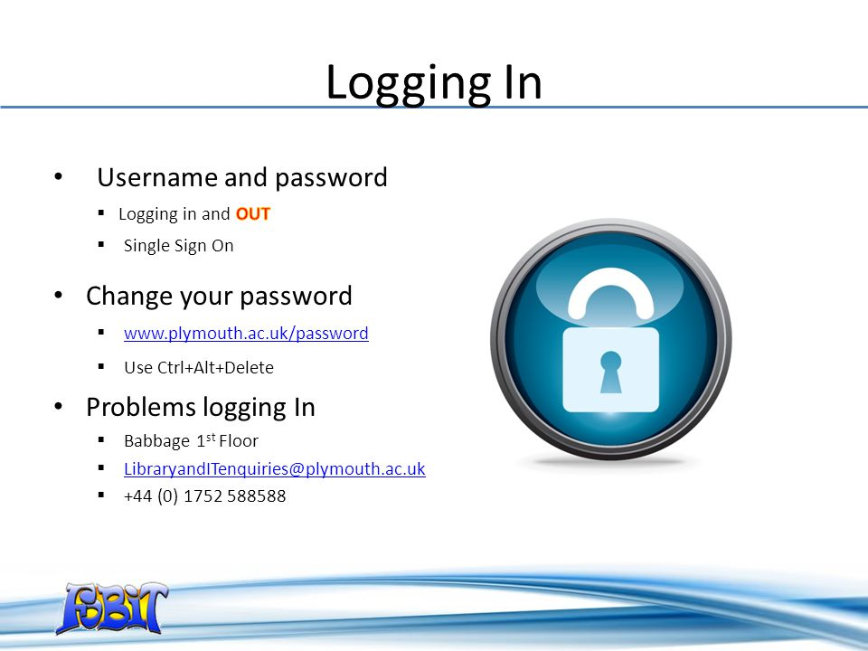 Logging In Username and password Change your password