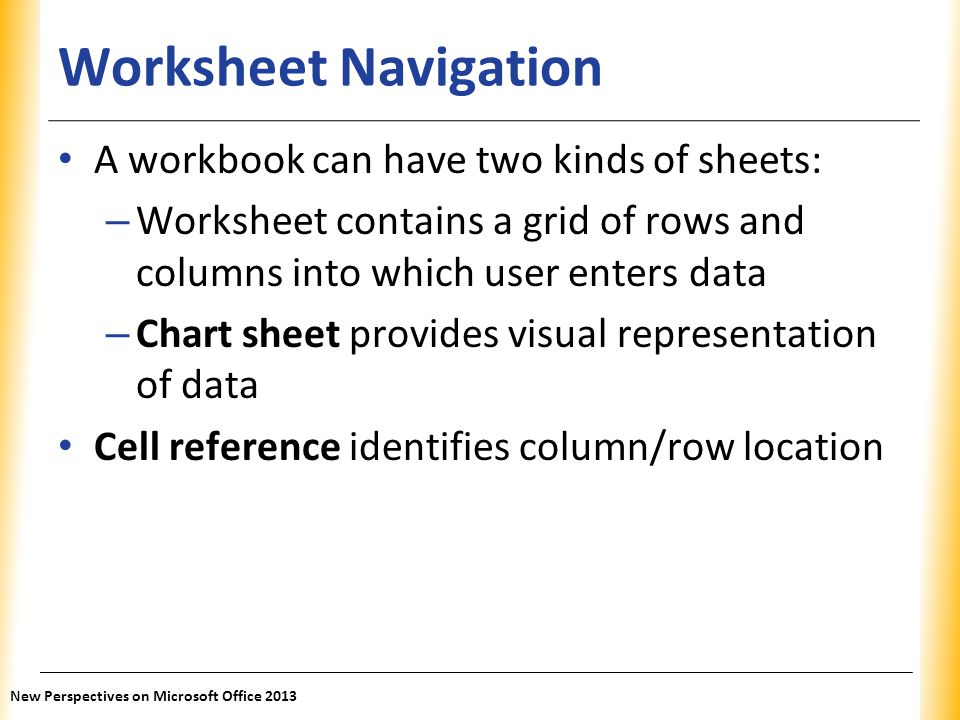 Worksheet Navigation A workbook can have two kinds of sheets: