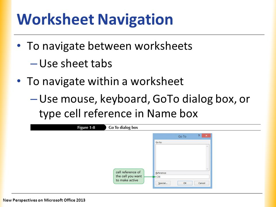 Worksheet Navigation To navigate between worksheets Use sheet tabs