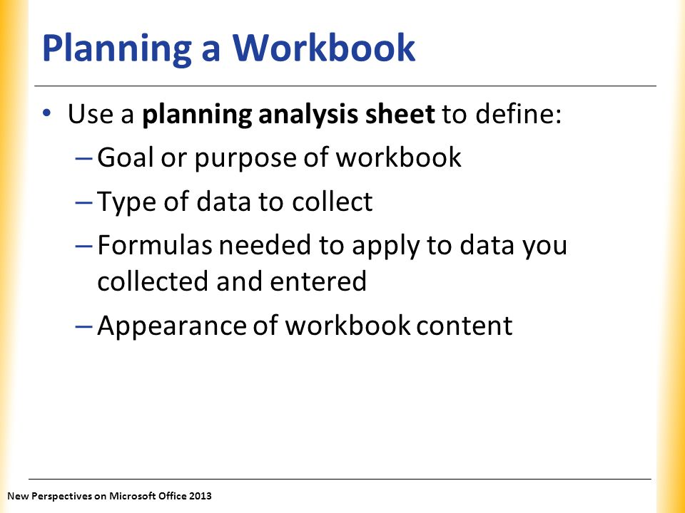 Planning a Workbook Use a planning analysis sheet to define: