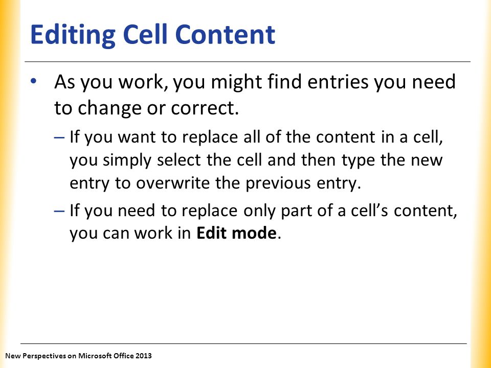 Editing Cell Content As you work, you might find entries you need to change or correct.