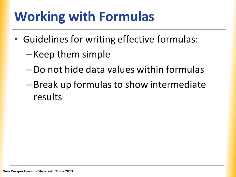 Working with Formulas Guidelines for writing effective formulas: