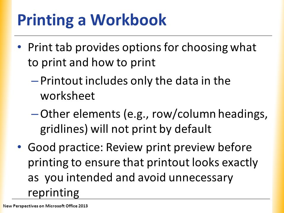 Printing a Workbook Print tab provides options for choosing what to print and how to print. Printout includes only the data in the worksheet.