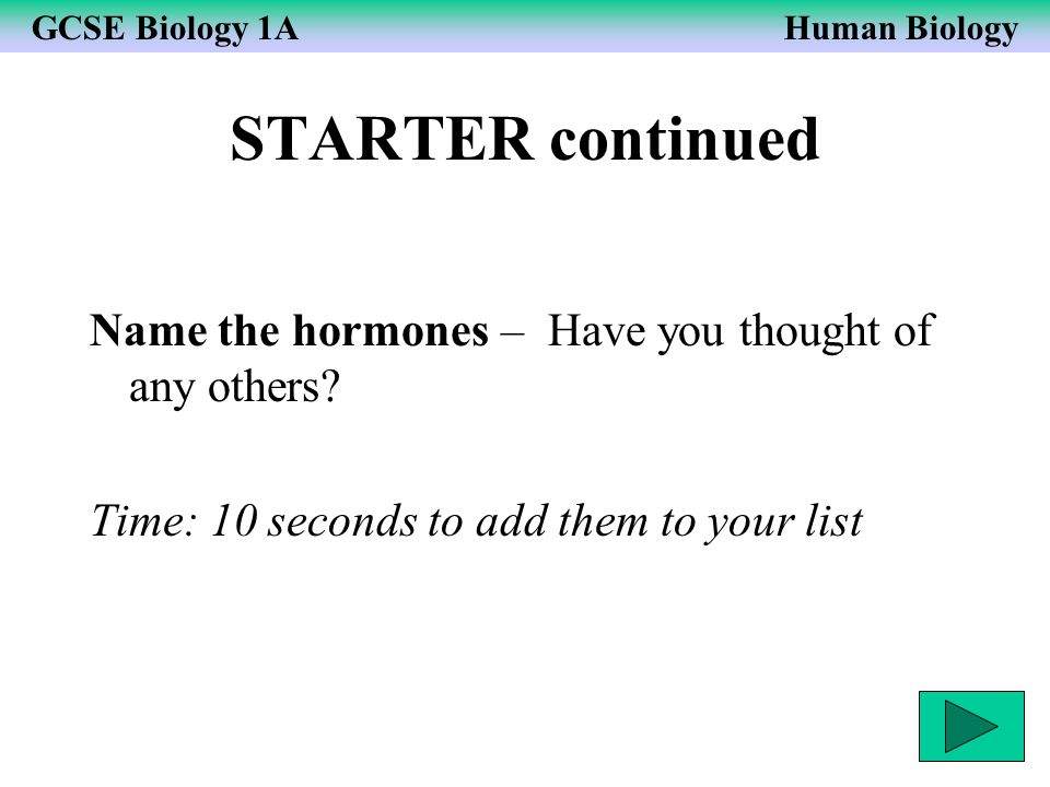 STARTER continued Name the hormones – Have you thought of any others