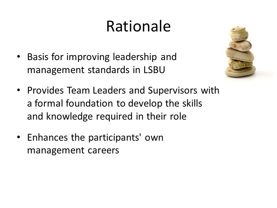 Rationale Basis for improving leadership and management standards in LSBU.
