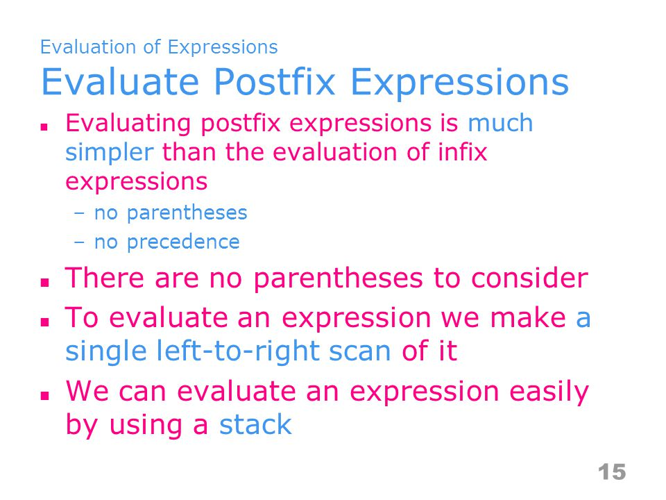 Evaluation of Expressions Evaluate Postfix Expressions