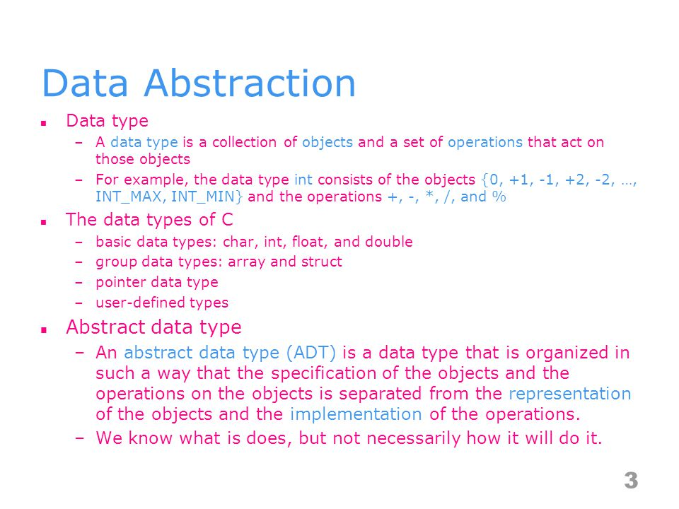 Data Abstraction Abstract data type Data type The data types of C