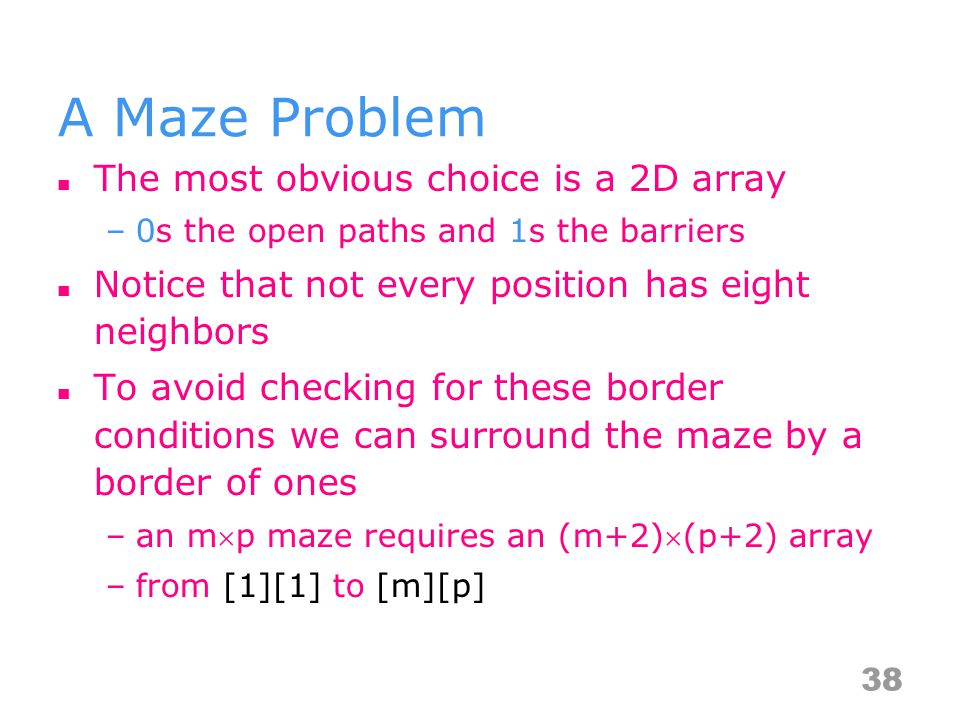 A Maze Problem The most obvious choice is a 2D array