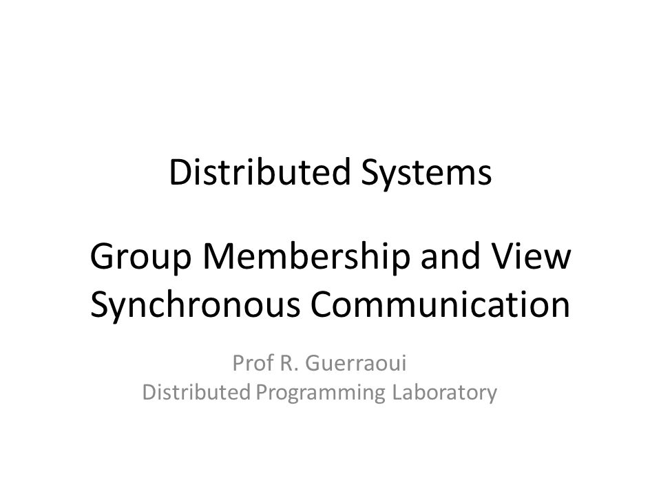 Prof R. Guerraoui Distributed Programming Laboratory