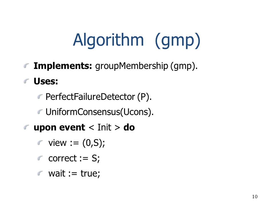 Algorithm (gmp) Implements: groupMembership (gmp). Uses: