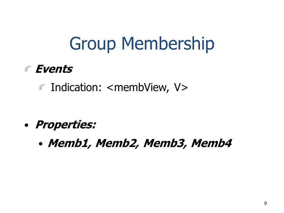 Group Membership Events Indication: <membView, V> Properties: