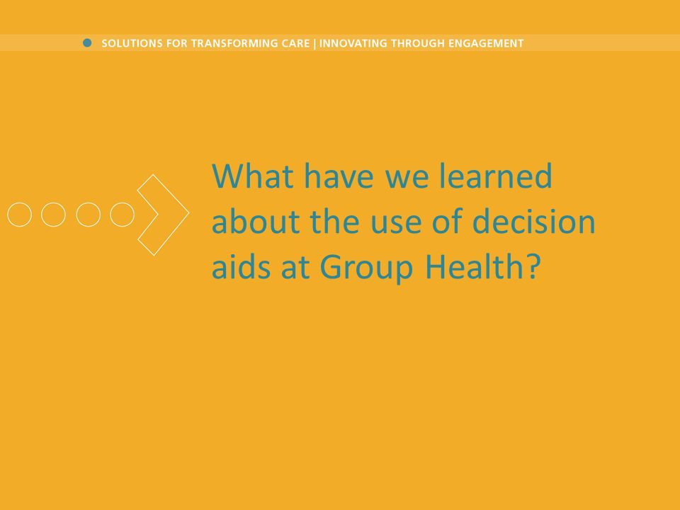 What have we learned about the use of decision aids at Group Health