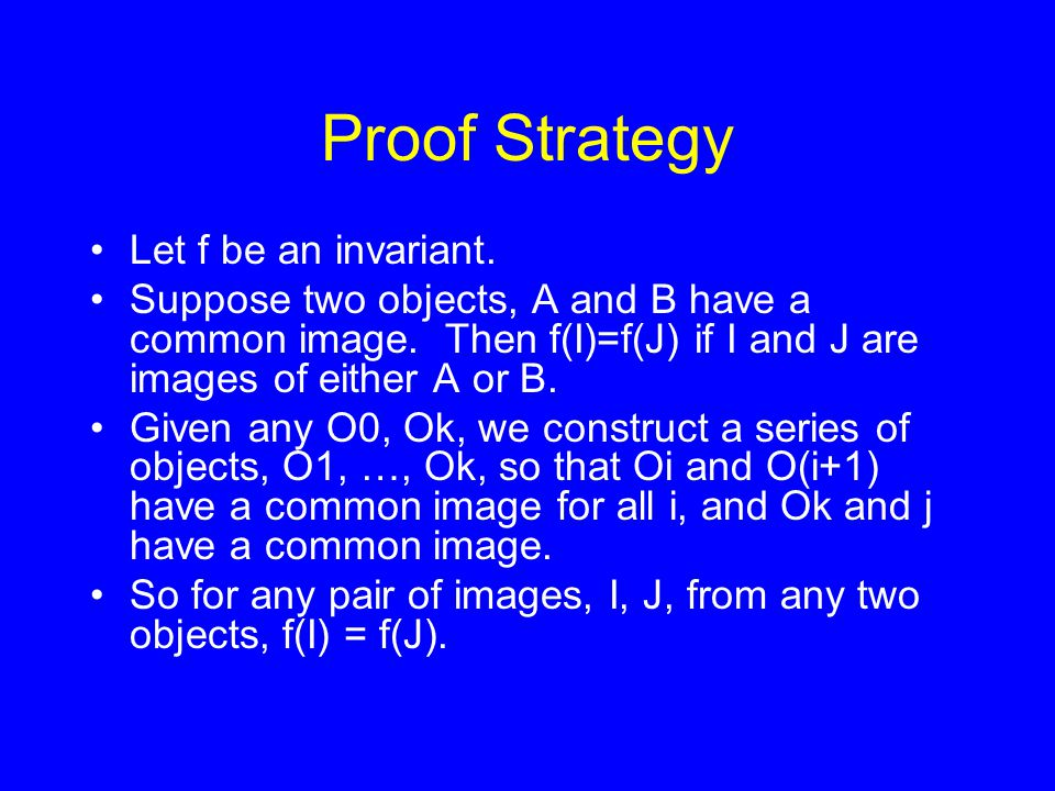 Proof Strategy Let f be an invariant.