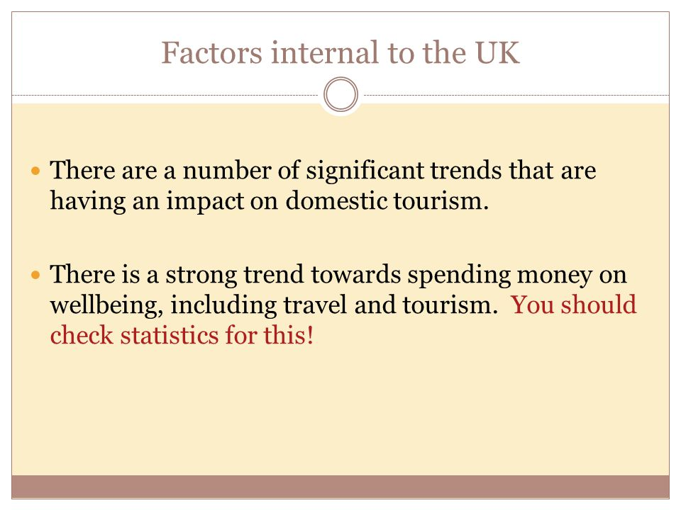 internal and external factors affecting uk How the uk inbound and domestic tourism is affected by internal and external factors within travel and tourism industry, inbound and domestic tourism factors.