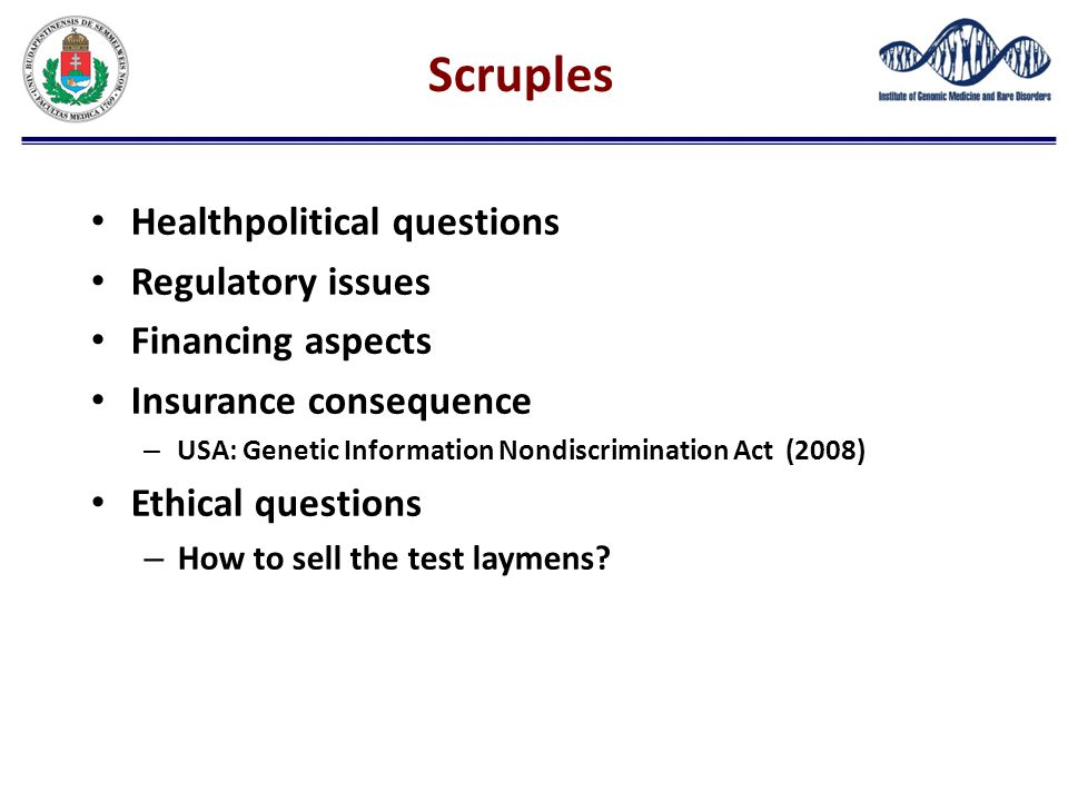 Scruples Healthpolitical questions Regulatory issues Financing aspects