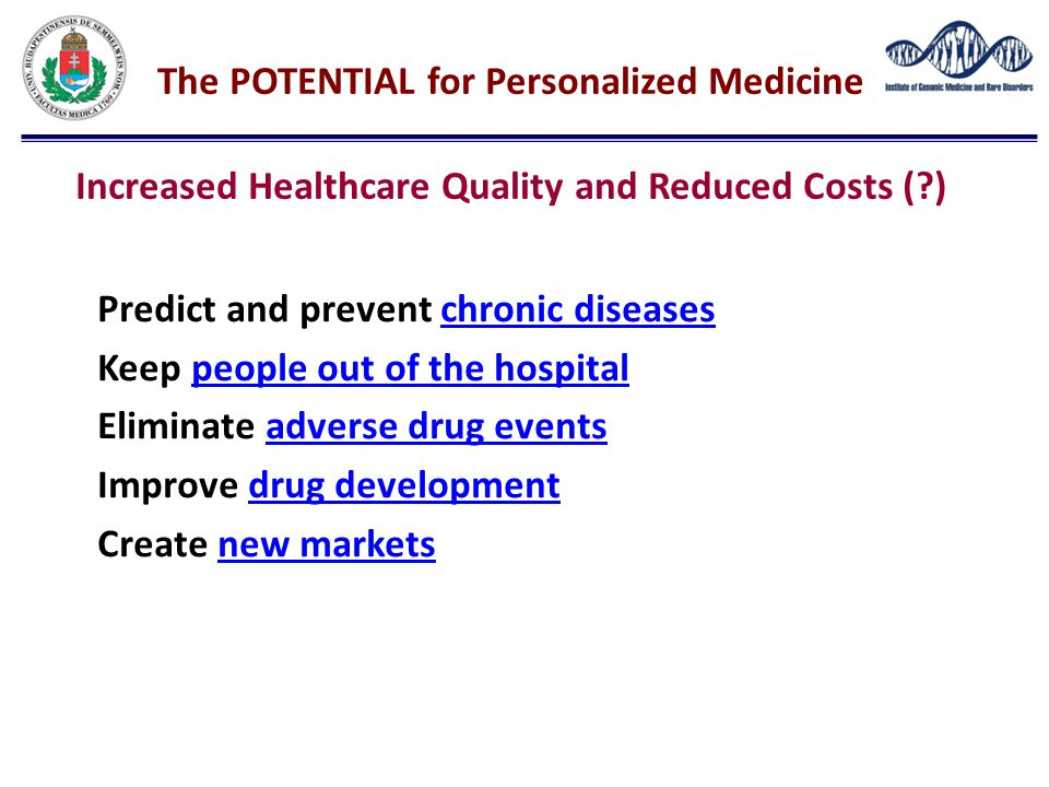 The POTENTIAL for Personalized Medicine Increased Healthcare Quality and Reduced Costs ( )