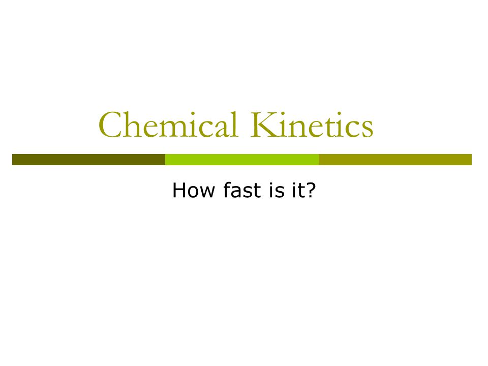 Chemical Kinetics How fast is it