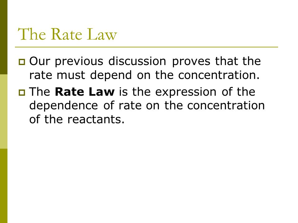 The Rate Law Our previous discussion proves that the rate must depend on the concentration.