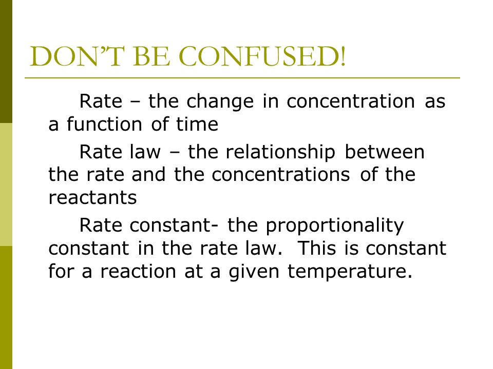 DON'T BE CONFUSED! Rate – the change in concentration as a function of time.