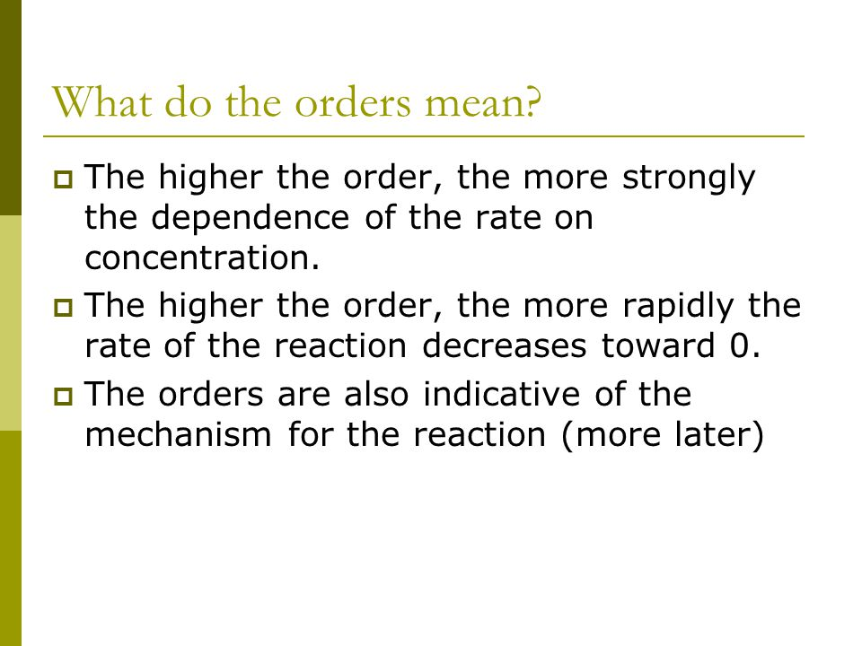 What do the orders mean The higher the order, the more strongly the dependence of the rate on concentration.
