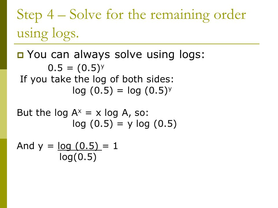 Step 4 – Solve for the remaining order using logs.