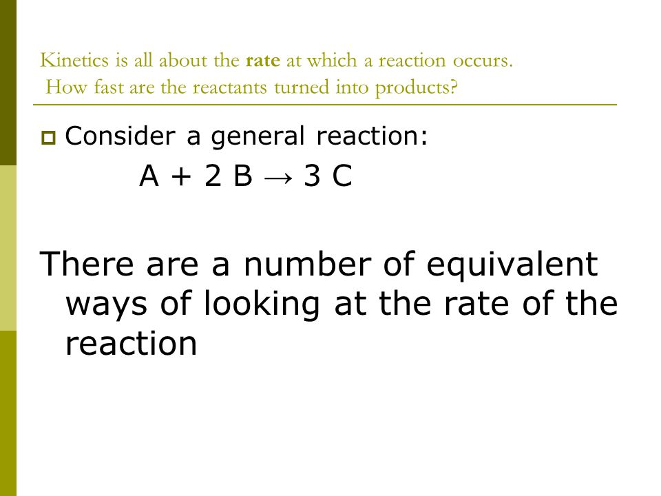 Kinetics is all about the rate at which a reaction occurs
