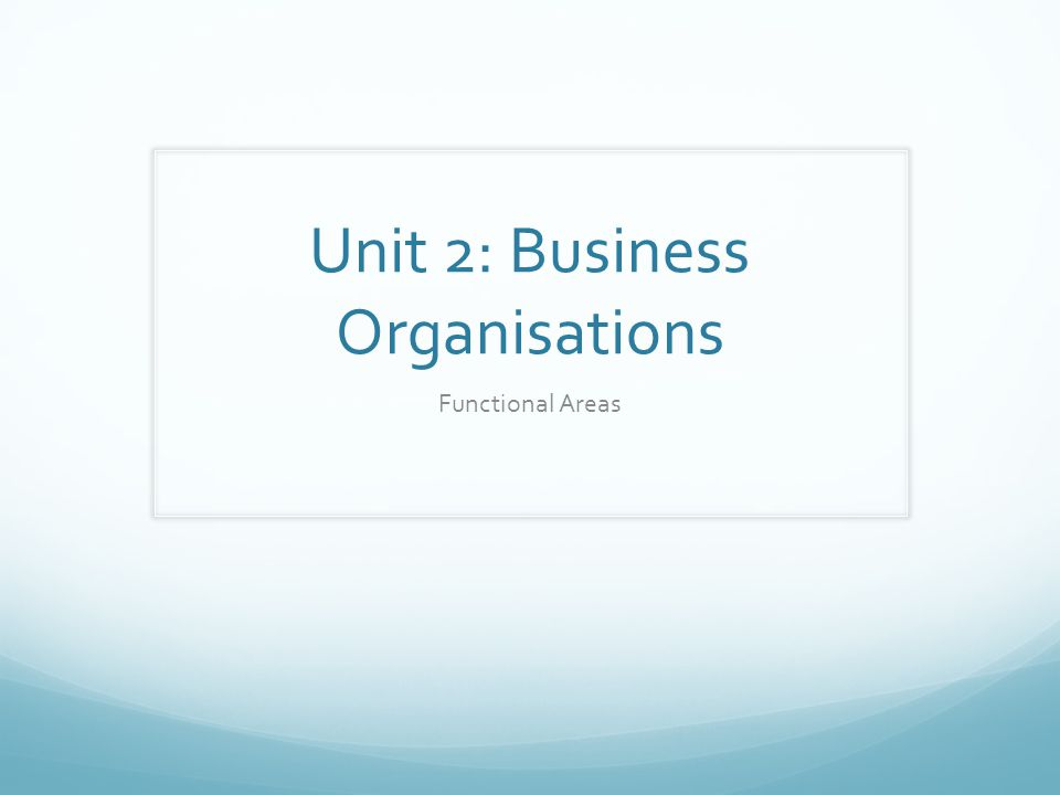 Unit 2: Business Organisations