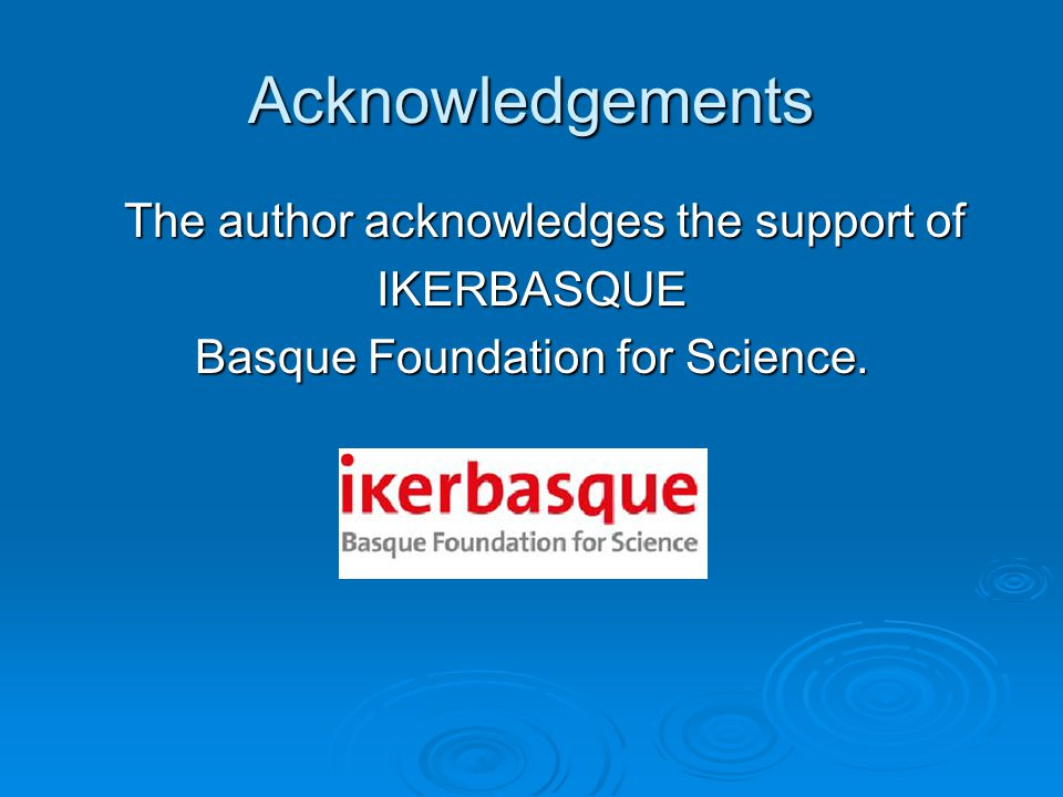 Acknowledgements The author acknowledges the support of IKERBASQUE
