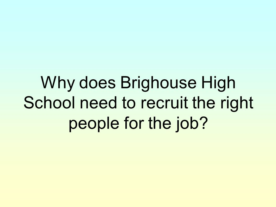 Why does Brighouse High School need to recruit the right people for the job