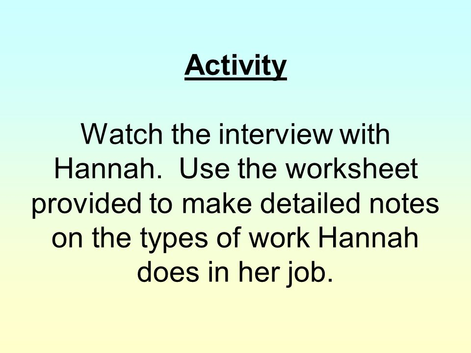Activity Watch the interview with Hannah