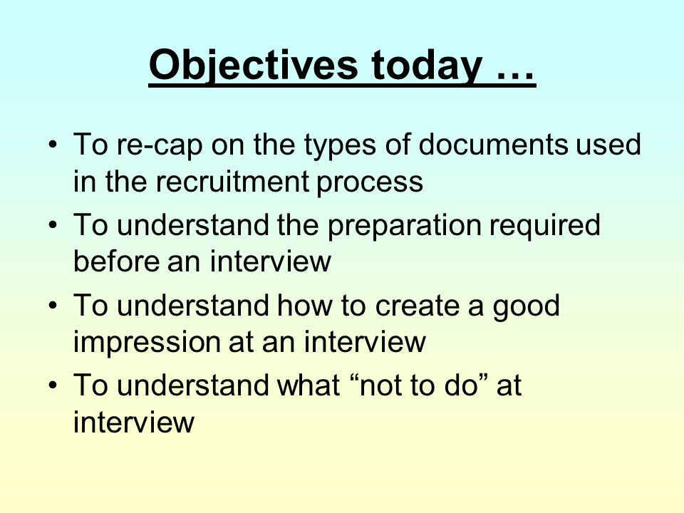 Objectives today … To re-cap on the types of documents used in the recruitment process. To understand the preparation required before an interview.