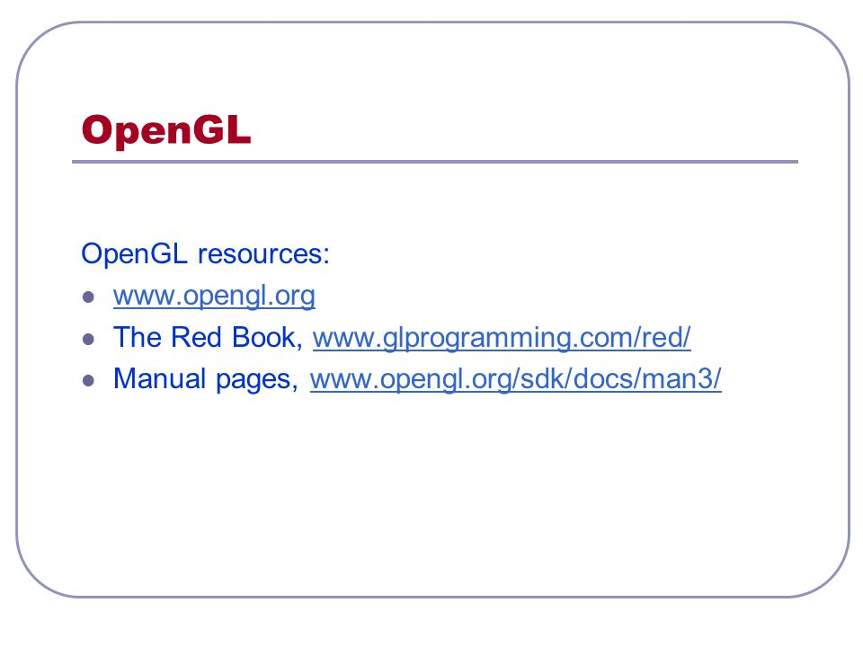 OpenGL OpenGL resources: www.opengl.org