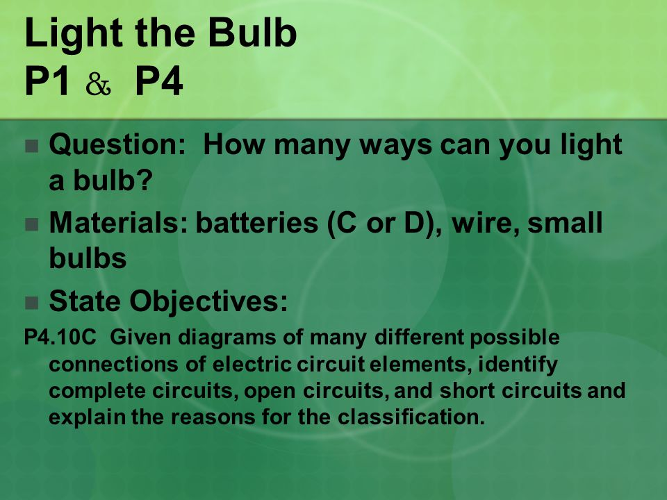 Light the Bulb P1 & P4 Question: How many ways can you light a bulb