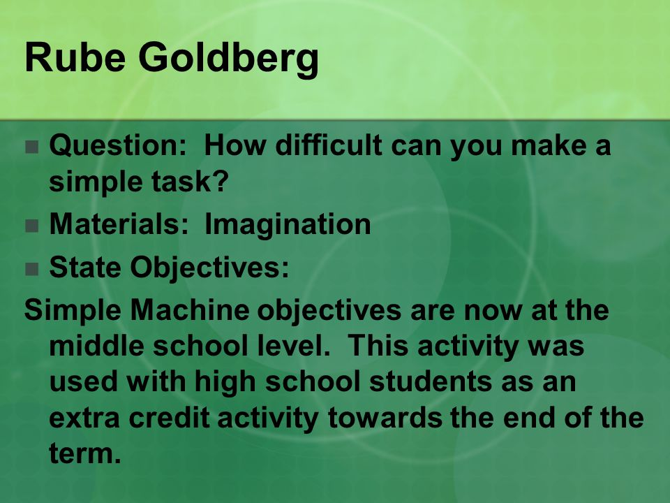 Rube Goldberg Question: How difficult can you make a simple task