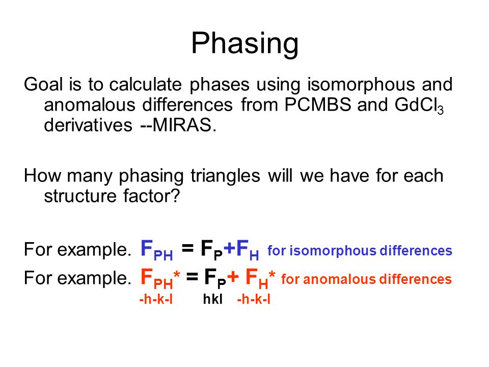 Phasing Goal is to calculate phases using isomorphous and anomalous differences from PCMBS and GdCl3 derivatives --MIRAS.